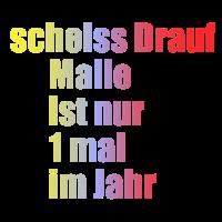 scheiss Drauf Malle ist nur....