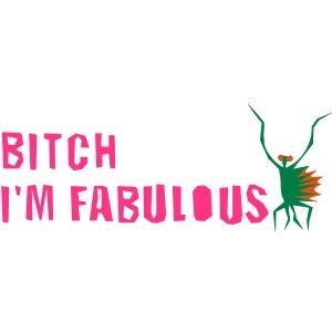 Bitch, I'm fabulous modliszka, poziomo