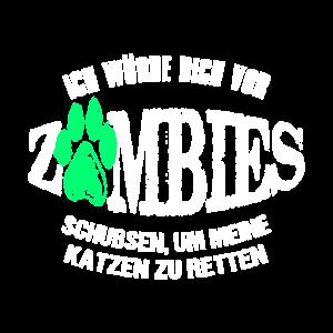 fuer katzen wuerde ich dich vor zombies schubsen
