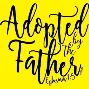 Adopted by the Father - Ephesians 1: 5