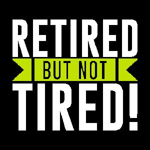retired but not tired frauen maenner t-shirt