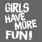 GIRLS HAVE MORE FUN - Geschenkidee - Geschenktipp