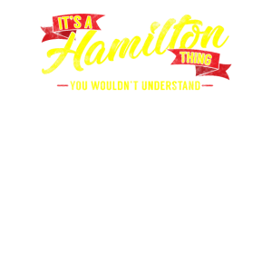 It's A Hamilton Thing, You Wouldn't Understand