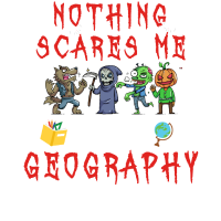 Nothing Scares Me I m A Geography Teacher