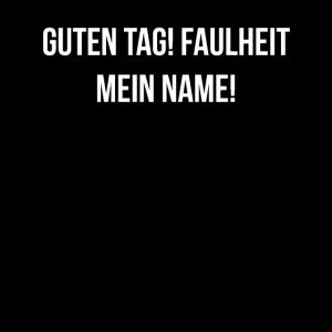 Faulheit mein Name, Spruch, Faulheit, Geschenk