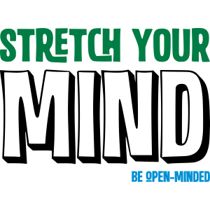 STRETCH YOU MIND - BE OPEN MINDED