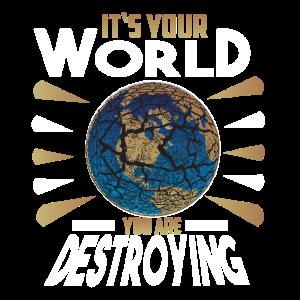 Es ist deine Welt die zerbricht und zerstört wird
