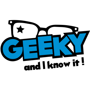 Geeky and I know it