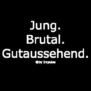 Jung. Brutal. Gutaussehend.
