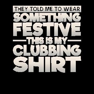 Dies ist mein festliches Clubbing Shirt