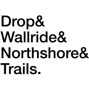 Drop & Wallride & Northshore & Trails