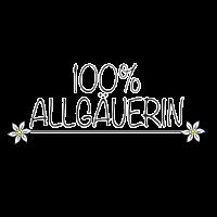 100% Allgäuerin Print, für echte Allgäuerinnen