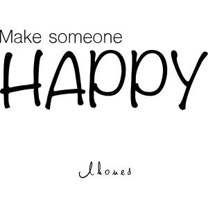 MAKE SOMEONE HAPPY