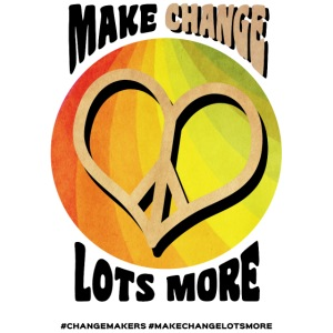 'MAKE CHANGE LOTS MORE' Peace Heart Slogan