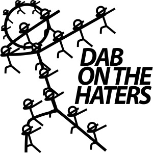 DAB ON THE HATERS