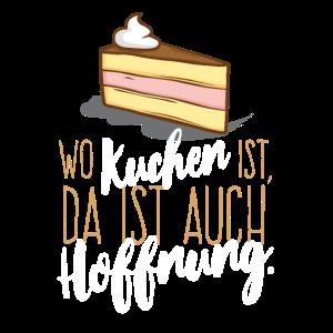 Wo Kuchen ist, da ist auch Hoffnung FUN Geschenk