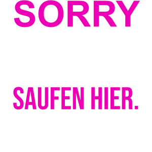 Sorry Jungs Bin nur zum Saufen hier T-Shirt Frauen