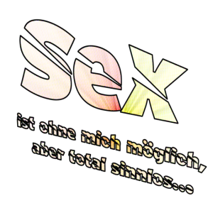 Sex ohne mich ist moeglich aber