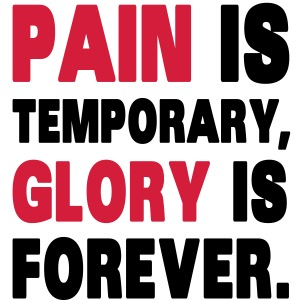 Pain Is Temporary, Glory Is Forever.