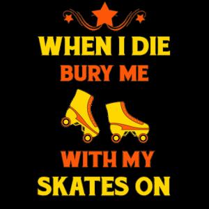 Wenn ich sterbe Begrabe mich mit meinen Skates auf Roller Skating