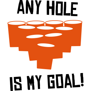 Any Hole is my Goal - Beer Pong