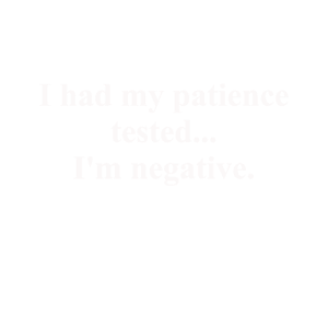 Got my patience tested spruch shirt