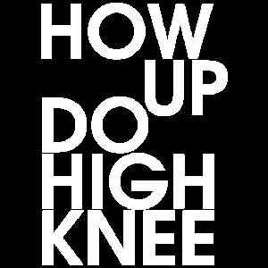 Lustiger Spruch How up do high knee