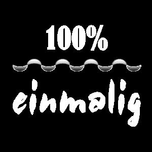 100% einmalig