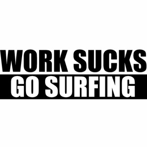 work_sucks_go_surf