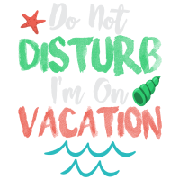 Do Not Disturb I m On Vacation