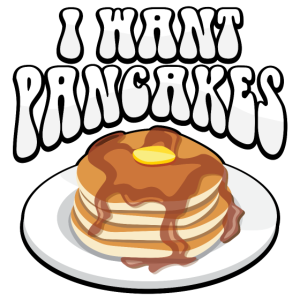 I want Pancakes