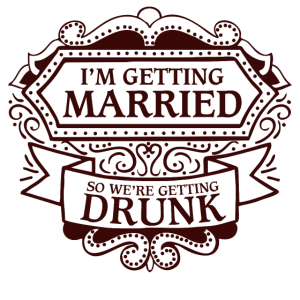 i´m getting married, so we´re getting drunk