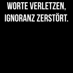 Worte verletzen Ignoranz zerstört - Spruch