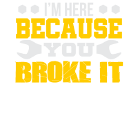 Ich bin hier, weil du den Schraubenschlüssel gebrochen hast