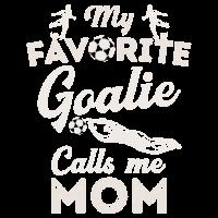 Mein Lieblingstorwart ruft mich Mom Soccer Mothers Day