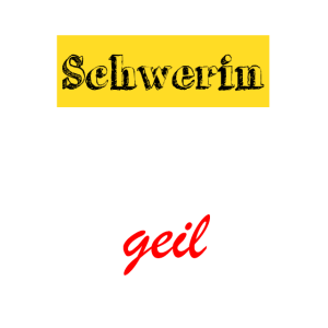 Schwerin ist geil
