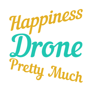 HAPPINESS COMES WITH A DRONE