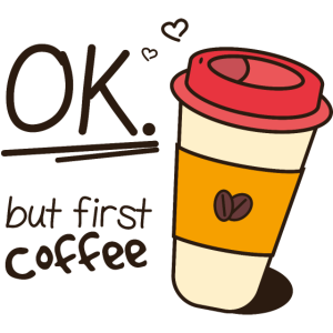 Ok. but first coffee