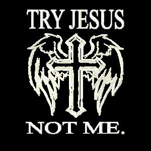 Try Jesus Not Me
