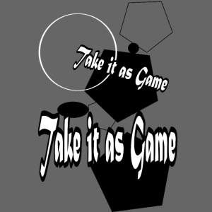 take it as game
