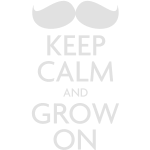 Keep Calm and Grow On – Movember