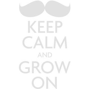 Keep Calm and Grow On – Movember