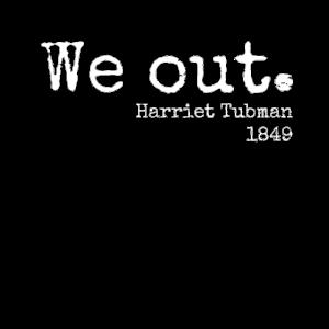 Harriet Tubman wir heraus Zitat 1849
