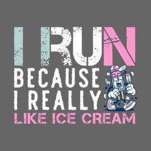 I Run Because I Really Like Ice Cream
