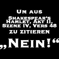 Nein Shakespear Zitat.