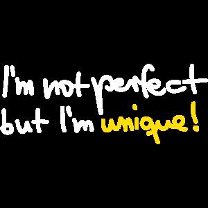 I´m not perfect but I´m unique einmalig perfekt