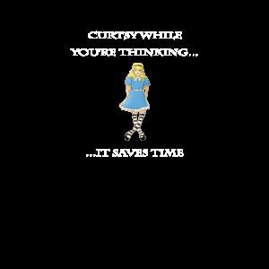Curtsy Während du denkst es spart Zeit