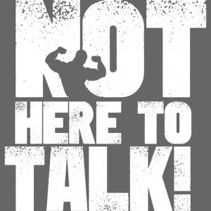 Bodybuilding Bekleidung Not here to talk Shirt