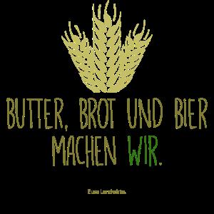 Butter, Brot und Bier machen wir.