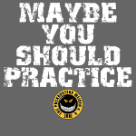 Maybe you should practice - Design
